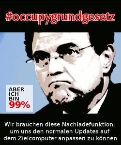 #occupygrundgesetz -- ABER ICH BIN 99% -- Wir brauchen diese Nachladefunktion, um uns den normalen Updates auf dem Zielcomputer anpassen zu können
