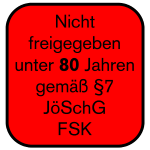 Nicht freigegeben unter 80 Jahren gemäß §7 JöSchG FSK