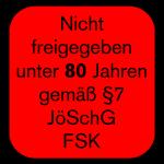 Nicht freigegeben unter 80 Jahren gemäß §7 JöSchG FSK