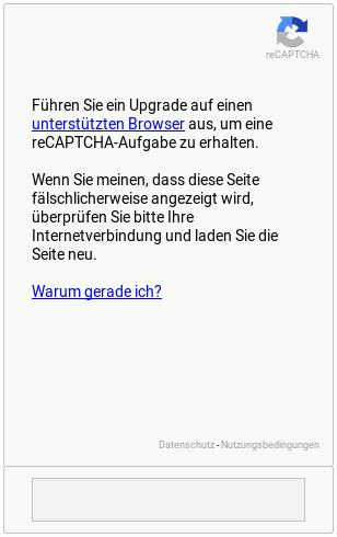 Führen Sie ein Upgrade auf einen unterstützten Browser aus, um eine reCAPTCHA-Aufgabe zu erhalten. Wenn Sie meinen, dass diese Seite fälschlicherweise angezeigt wird, überprüfen Sie bitte Ihre Internetverbindung und laden Sie die Seite neu. Warum gerade ich?